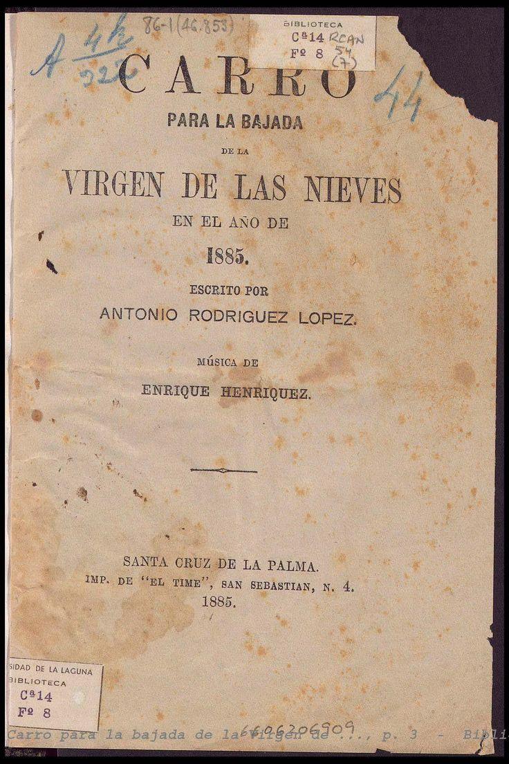 """Carro para la bajada de la Virgen de las Nieves en el año de 1855 / escrito por Antonio Rodriguez Lopez ; música de Enrique Henriquez. -- Santa Cruz de La Palma : [s.n.], 1885 (Imp. de """"El Time"""").  http://absysnetweb.bbtk.ull.es/cgi-bin/abnetopac01?TITN=424769"""