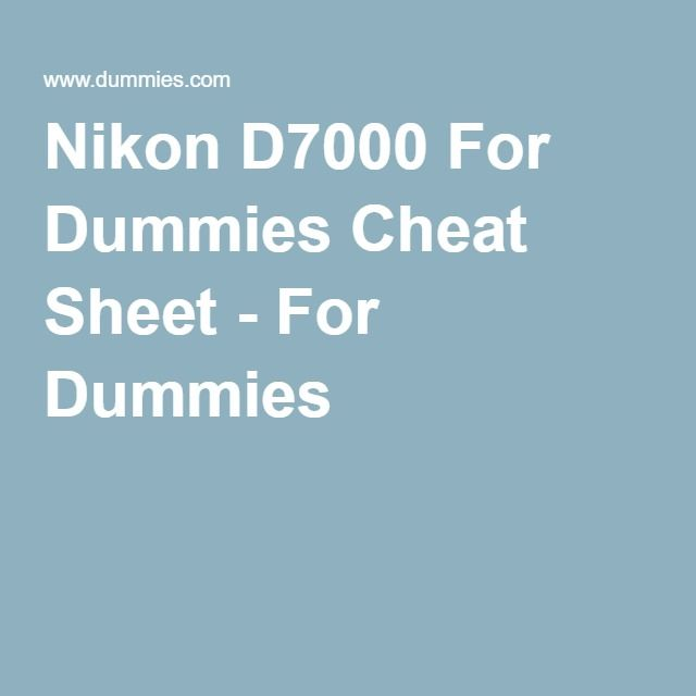 Nikon D7000 For Dummies Cheat Sheet - For Dummies