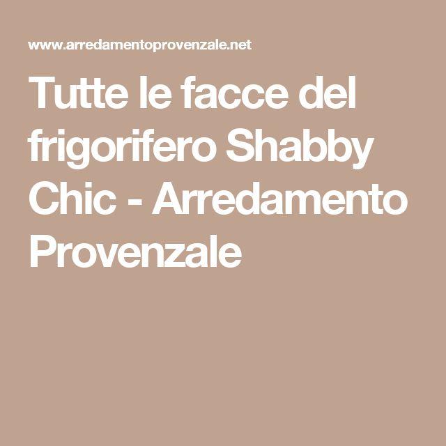 Tutte le facce del frigorifero Shabby Chic - Arredamento Provenzale