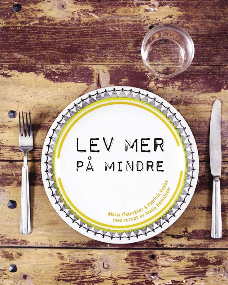 Lev mer på mindre är en bok om livet. Livet på landet, landet på jorden och jorden i landet. Maten på bordet, djuren i hagen, djuren på bordet och maten i magen. Här får du ta del av ett smakprov ur boken. Boken kommer till försäljning 7.3.2012 och mer information fås av maria.osteraker@gmail.com eller på www.levmerpamindre.blogspot.com