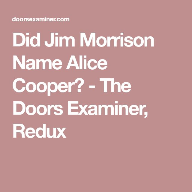 Did Jim Morrison Name Alice Cooper? - The Doors Examiner, Redux