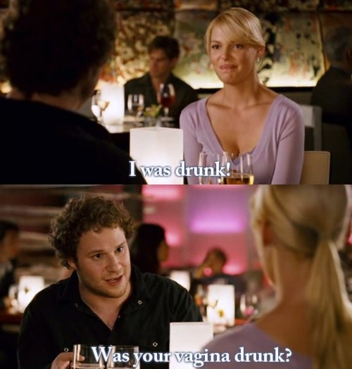 Knocked Up lol one of my fav lines in this movie!
