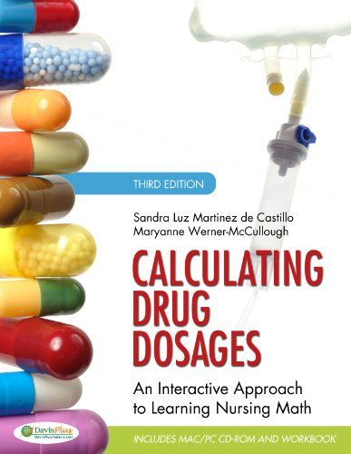 Calculating Drug Dosages: An Interactive Approach to Learning #Nursing Math/Sandra Luz Martinez de Castillo RN  MA  EdD, Maryanne Werner-McCullough RN  MS  MNP