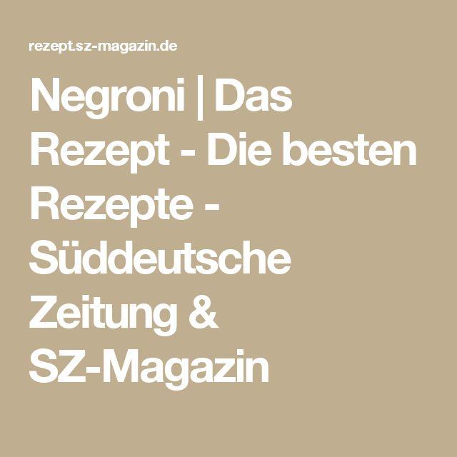 Negroni | Das Rezept - Die besten Rezepte - Süddeutsche Zeitung & SZ-Magazin