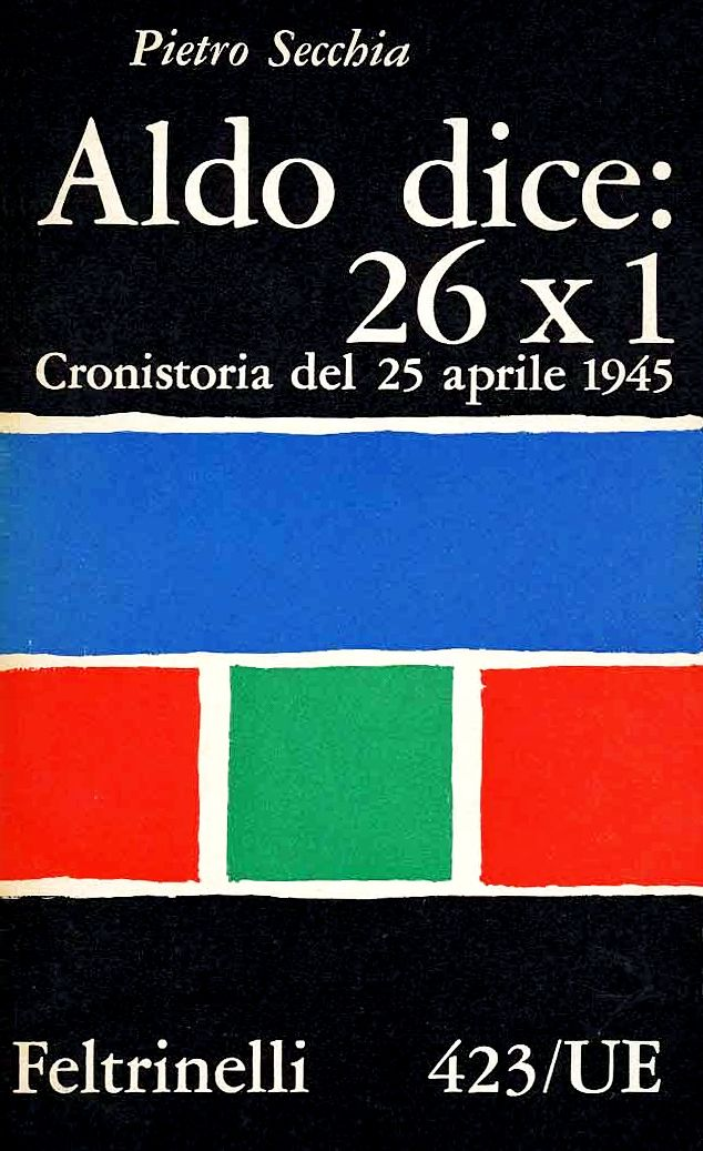 """""""Aldo dice: 26x1. Cronistoria del 25 Aprile 1945"""", di Pietro Secchia, Feltrinelli, Milano, 1963; Cover design: Albe Steiner"""