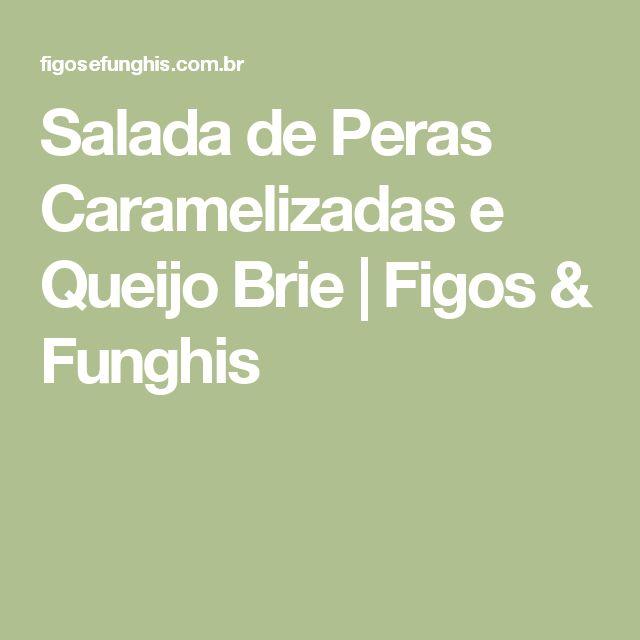 Salada de Peras Caramelizadas e Queijo Brie | Figos & Funghis