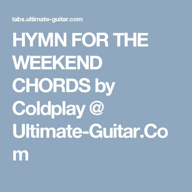 HYMN FOR THE WEEKEND CHORDS by Coldplay @ Ultimate-Guitar.Com Début Cm (-2)