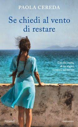 """http://www.sognipensieriparole.com/2014/05/se-chiedi-al-vento-di-restare-di-paola.html: """"Se chiedi al vento di restare"""" di Paola Cereda"""