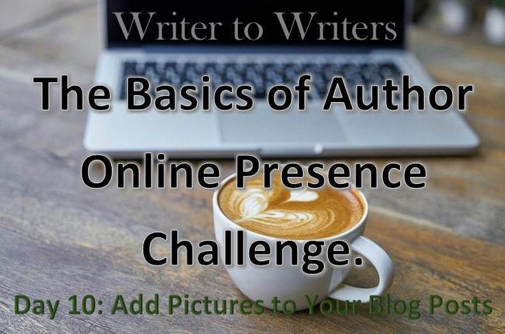 Basics of Author Online Presence Challenge Day 10: Add Pictures to Your Blog Posts #socialmediatips #authorplatform #authorbrand #bloggingtips #blogging