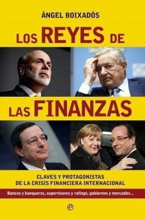 Los reyes de las finanzas: claves y protagonistas de la crisis financiera internacional / Ángel Boixadós Ruiz de Aguiar