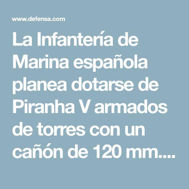 La Infantería de Marina española planea dotarse de Piranha V armados de torres con un cañón de 120 mm. -noticia defensa.com