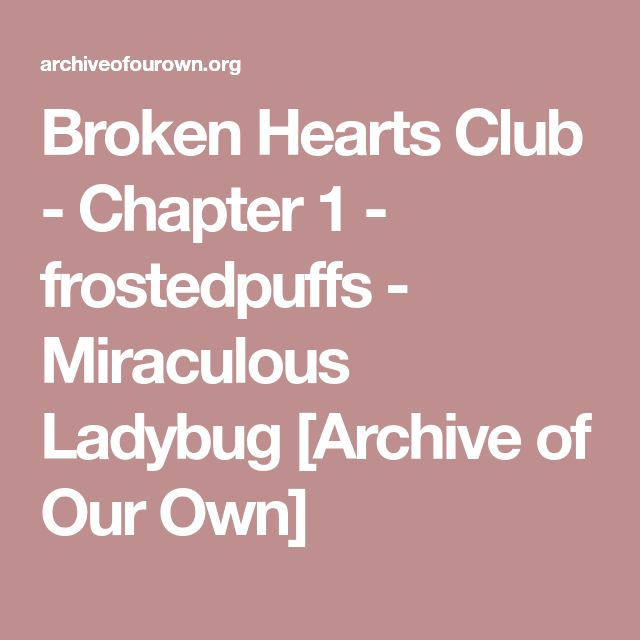 Broken Hearts Club - Chapter 1 - frostedpuffs - Miraculous Ladybug [Archive of Our Own]