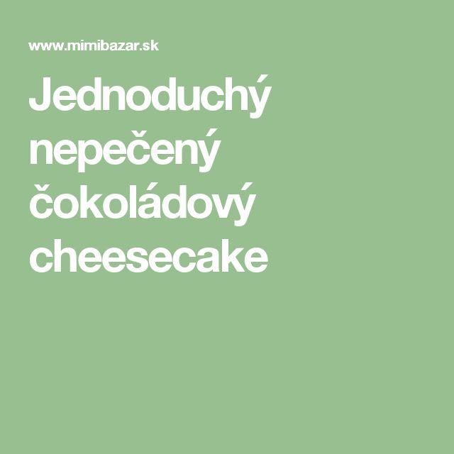 Jednoduchý nepečený čokoládový cheesecake