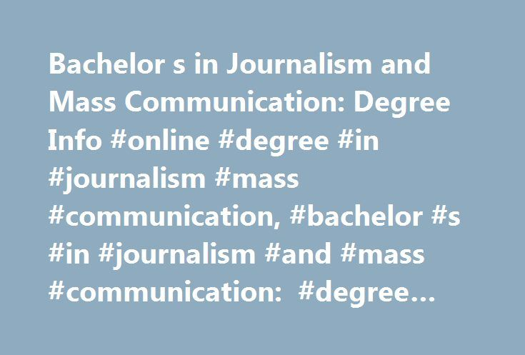 Bachelor s in Journalism and Mass Communication: Degree Info #online #degree #in #journalism #mass #communication, #bachelor #s #in #journalism #and #mass #communication: #degree #info http://new-zealand.remmont.com/bachelor-s-in-journalism-and-mass-communication-degree-info-online-degree-in-journalism-mass-communication-bachelor-s-in-journalism-and-mass-communication-degree-info/  # Bachelor s in Journalism and Mass Communication: Degree Info Essential Information Bachelor of Arts (BA) and…