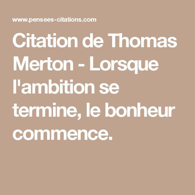 Citation de Thomas Merton - Lorsque l'ambition se termine, le bonheur commence.