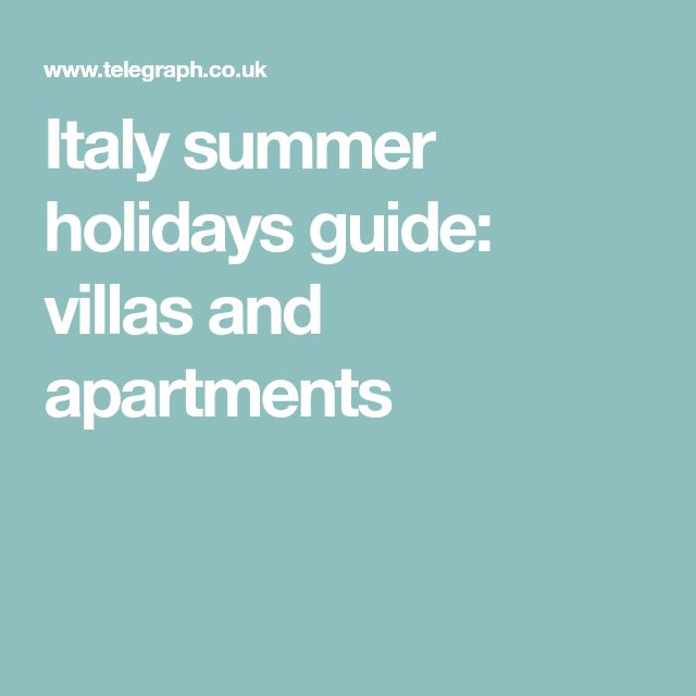 Italy summer holidays guide: villas and apartments