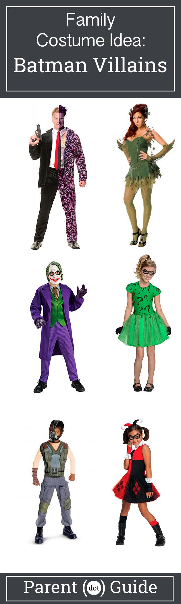 For every hero there is a villain. Dress your family up this halloween to cause mischief. Two Face, Poison Ivy, The Joker, The Riddler, Bane and Harley Quinn costumes will help you achieve your ultimate goal, destroying Gotham City!