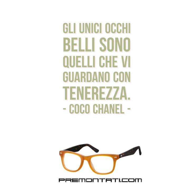 Gli unici occhi belli sono quelli che vi guardano con tenerezza. - Coco Chanel 💞 #premontati #presbiopia