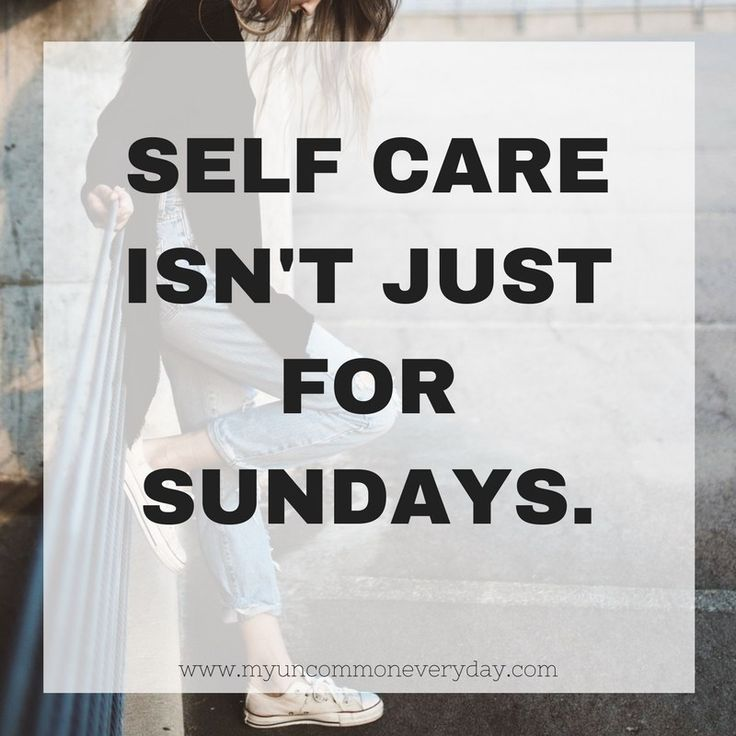 Self care isn't just for Sundays. It's for every day. | www.myuncommoneveryday.com
