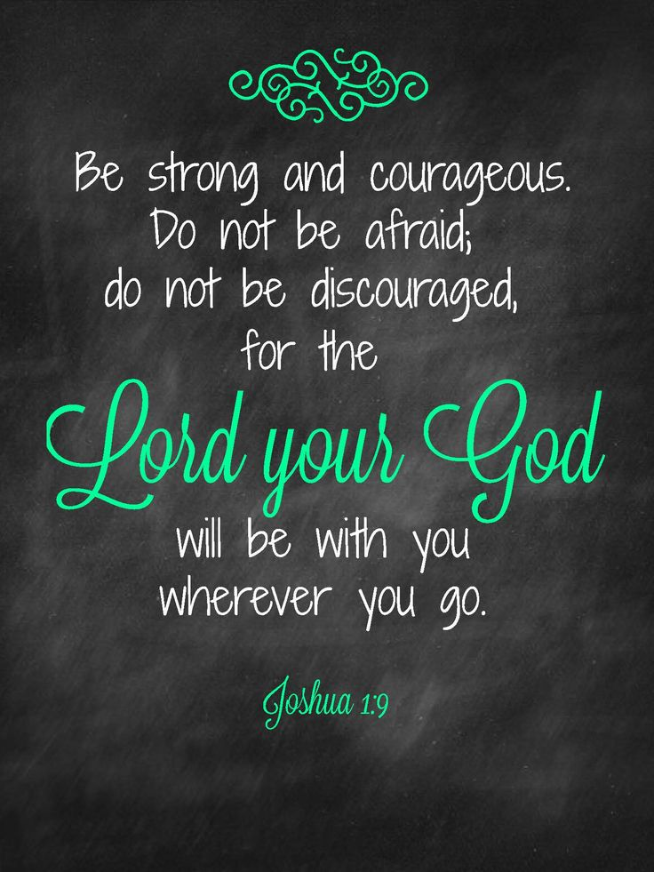 Joshua 1:9 ~ My dad had a necklace he wore every day with this bible verse on it to remind him to stay strong. <3 Learn Biblical  Spanish with http://learnspanishthroughbible.blogspot.com. Try it, practice it and happy learning.  Blessings.