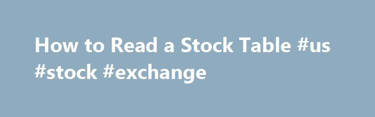 "How to Read a Stock Table #us #stock #exchange http://stock.remmont.com/how-to-read-a-stock-table-us-stock-exchange/  medianet_width = ""300"";   medianet_height = ""600"";   medianet_crid = ""926360737"";   medianet_versionId = ""111299"";   (function() {       var isSSL = 'https:' == document.location.protocol;       var mnSrc = (isSSL ? 'https:' : 'http:') + '//contextual.media.net/nmedianet.js?cid=8CUFDP85S' + (isSSL ? '&https=1' : '');       document.write('');   })();How to Read a Stock…"