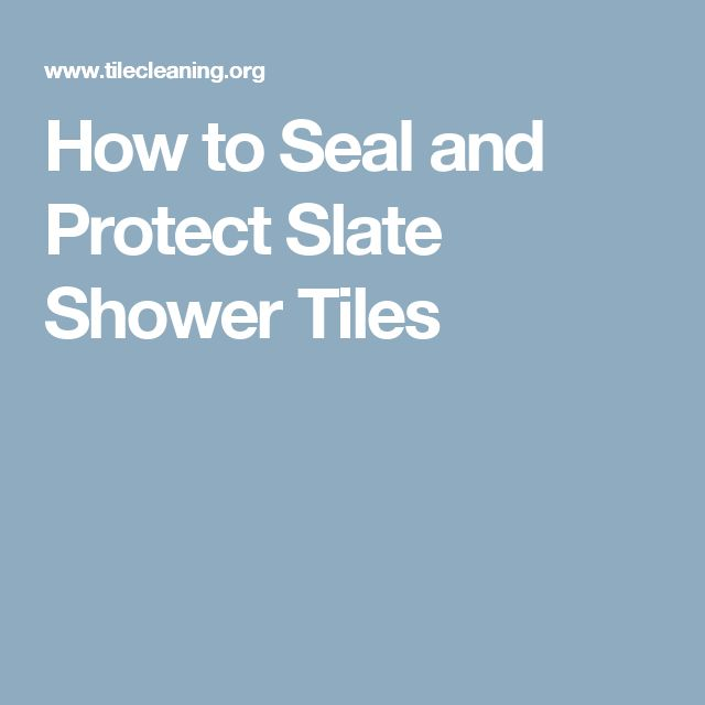 How to Seal and Protect Slate Shower Tiles