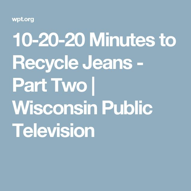 10-20-20 Minutes to Recycle Jeans - Part Two | Wisconsin Public Television