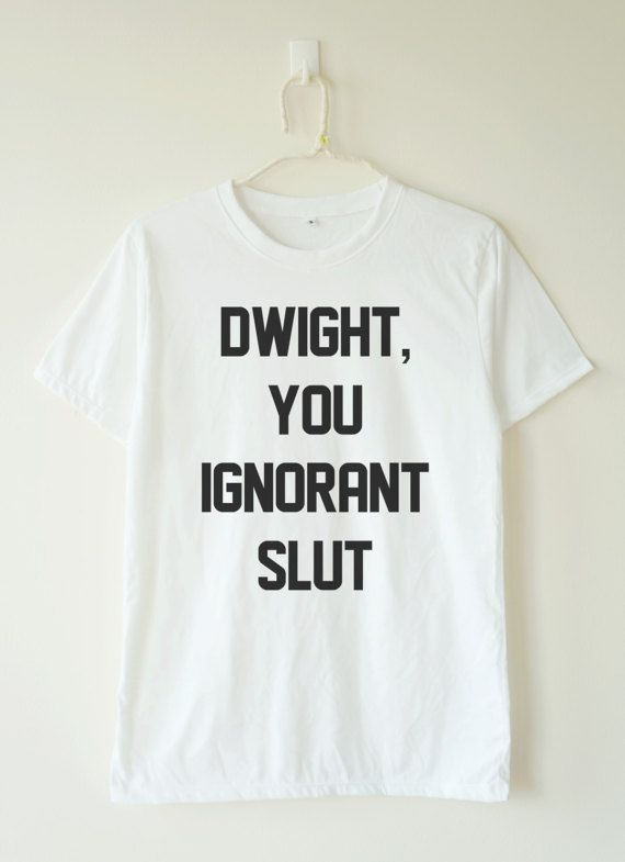 Dwight You ignorant slut shirt quote tee shirt gifts funny T-shirts  women t shirt  men t shirt  gift for teens  funny gift birthday  gifts gift for him  gift for her  teen t shirt  gift best friend  college student gift  student gift  the office quotes  quote tees With Sayings Flowers Southern Old Sorority Recycle Cool Display Christmas Customisé Design Outfit Serigraphy