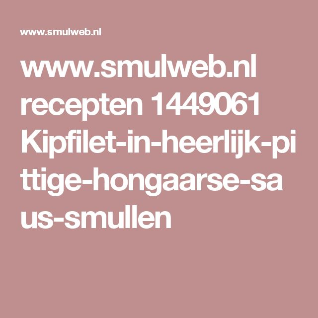 www.smulweb.nl recepten 1449061 Kipfilet-in-heerlijk-pittige-hongaarse-saus-smullen