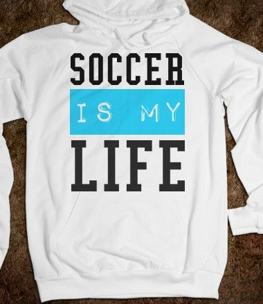 Soccer is my Life Hoodie Sweatshirt-- I need this except with football.