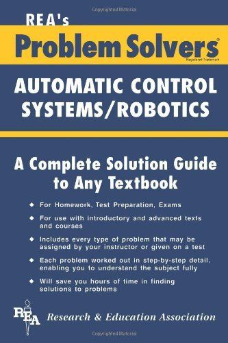 Automatic Control Systems / Robotics Problem Solver (Problem Solvers Solution Guides) by Editors of REA. $30.95. Publisher: Research & Education Association; Revised edition (November 30, 1982). Publication: November 30, 1982. Series - Problem Solvers Solution Guides