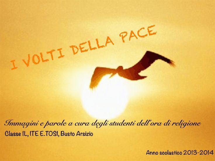 Scuola: ITE E. Tosi di Busto Arsizio | classe IL | Docente: Gabriella Beretta | Categoria: I Volti della pace (parte 1)