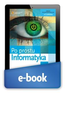 Informatyka. Po prostu Podręcznik elektroniczny dla ucznia. Szkoły ponadgimnazjalne. Zakres podstawowy