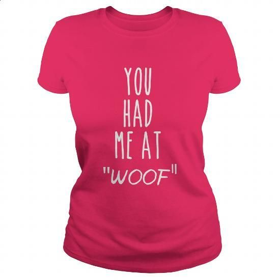 You had Me At Woof - #sleeveless hoodie #plain t shirts. ORDER NOW => https://www.sunfrog.com/Pets/You-had-Me-At-Woof-Hot-Pink-Ladies.html?60505