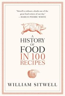 A History of Food in 100 Recipes, by William Sitwell, takes the reader on a culinary journey from ancient Egypt to modern times, via the recipes of the times. | Hachette, $35