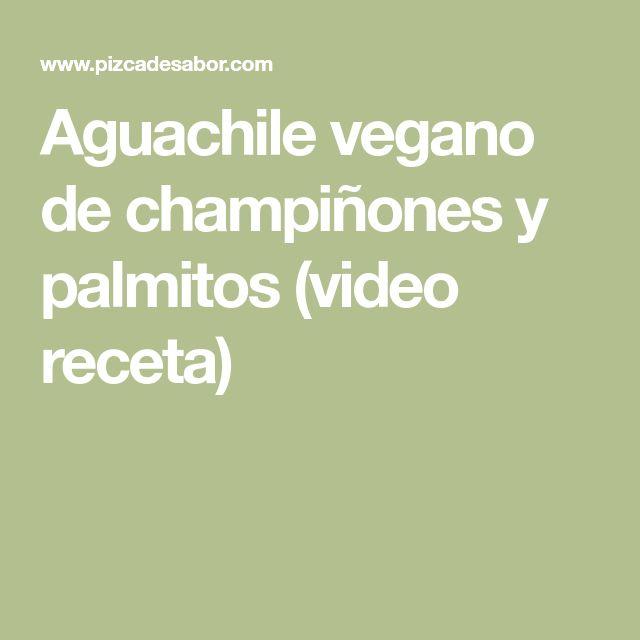 Aguachile vegano de champiñones y palmitos (video receta)