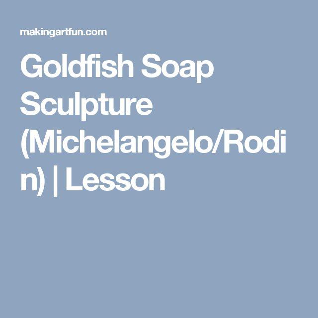 Goldfish Soap Sculpture (Michelangelo/Rodin) | Lesson