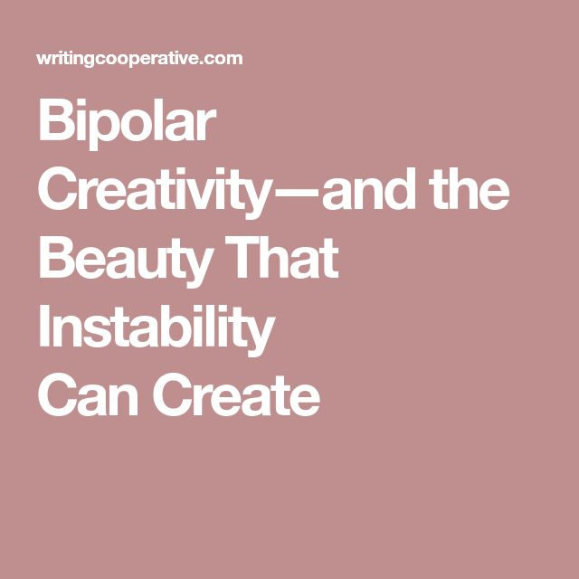 Bipolar Creativity—and the Beauty That Instability CanCreate