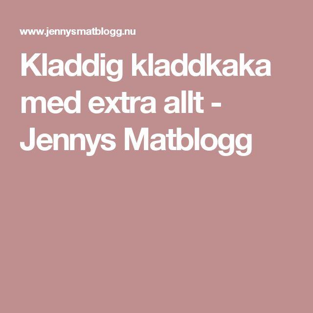 Kladdig kladdkaka med extra allt - Jennys Matblogg