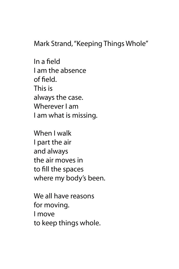 an interpretation of the poem keeping things whole To keep things whole having spent as yet little time with this poem, i am first struck by the palpable sense of space the perception of boundaries between the speaker's self and the environment the speaker is what everything else is not.