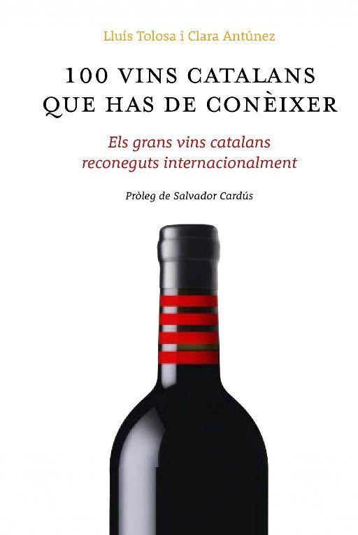 100 vins catalans que has de conèixer. de Luis Tolosa i Planet ed LTA, 2014 Els grans vins catalans reconeguts internacionalment 663.2 TOL