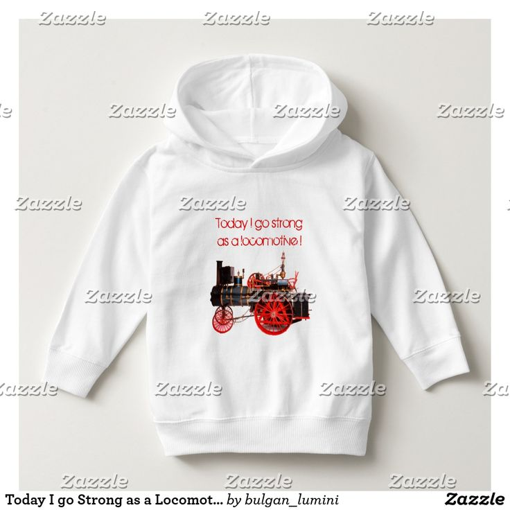 Today I go Strong as a Locomotive Hoodie  #toddler #fashion #engine #train #loco #locomotives #vintage #steam