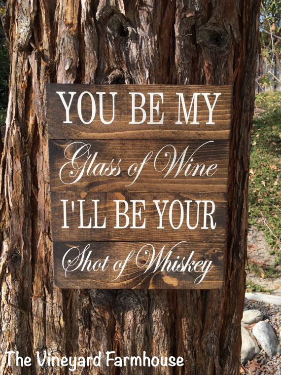 You be my glass of wine, I'll be your shot of whiskey,Wood Sign,Pallet Sign,Wine Sign,Bar Sign,Wedding Decor,Home Decor,Wine Gift,Whiskey