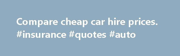 Compare cheap car hire prices. #insurance #quotes #auto http://auto.remmont.com/compare-cheap-car-hire-prices-insurance-quotes-auto/  #compare autos # Car hire Compare car hire prices at thousands of destinations worldwide with weholiday.co.uk [1] Watch out for car hire excesses With the help of weholiday.co.uk [1] you can find a great deal on car hire at thousands of destinations worldwide, looking at the factors which matter most to you, and with the [...]Read More...The post Compare cheap…