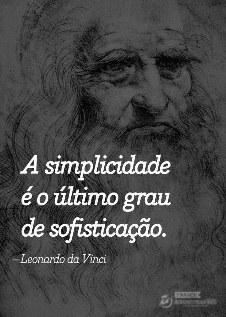 """"""" """"A simplicidade é o último grau de sofisticação"""" — Leonardo da Vinci """" Veja outras frases no Portal Administradores"""
