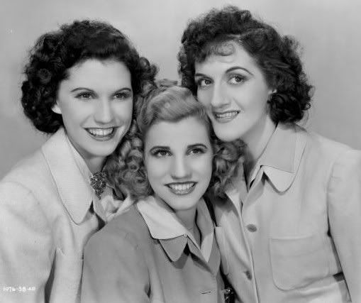 The Andrews Sisters.  Makes me think of The Howard Sisters!