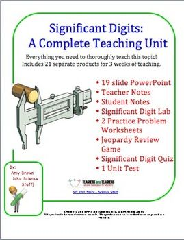 """The title of this unit plan is """"Significant Digits"""". This unit has everything that a teacher needs to teach a unit on this topic to physical science or chemistry students. It covers: Definition of Significant Digits  Why significant digits are important to measurements  Rules for using significant digits  Rounding with Significant Digits  Calculating with Significant Digits"""