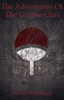 The Adventures of the Uchiha Clan (on Wattpad) http://my.w.tt/UiNb/FWk4Aiw1tv #Fanfiction #amwriting #wattpad