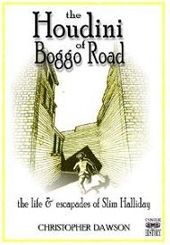 The Houdini of Boggo Road: The life & escapades of Slim Halliday