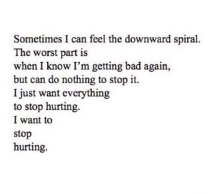 I Want to stop hurting. It got better, I was happy for so long and then it all hit me at once again. I can feel myself spiralling, I know that it is going to get worse but I don't care anymore. That's a lie and I know it is because I care to much, I care that they all hate me but I don't want to do anything about it.